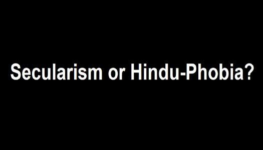 Secularism or Hindu-Phobia?